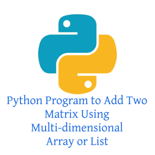 Python Program to Add Two Matrix Using Multi-dimensional Array or List