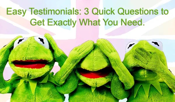 Get an Easy Testimonial: 3 Quick Questions for Exactly What You Need.