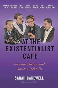 At the Existentialist Cafe, by Sarah Bakewell