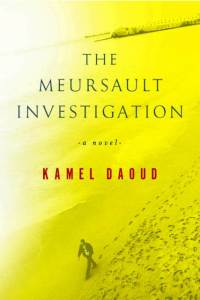 The Meursault Investigation, by Kamel Daoud. 2014