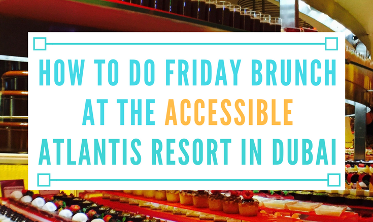 how to do friday brunch at the accessible atlantis resort in dubai