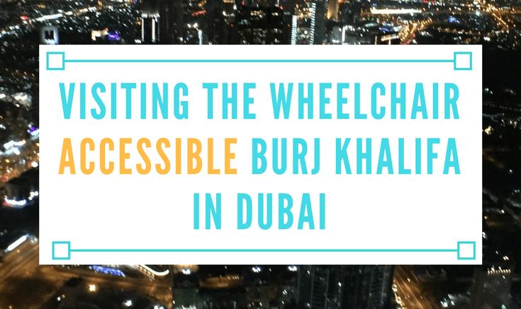 visiting the wheelchair accessible burj khalifa in dubai