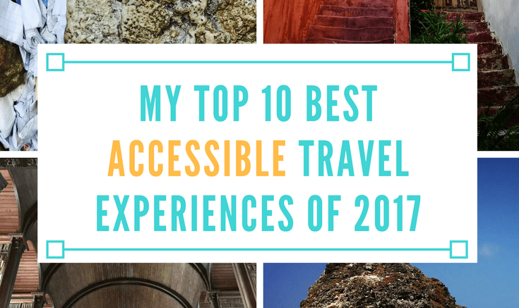 my top 10 best accessible travel experiences of 2017