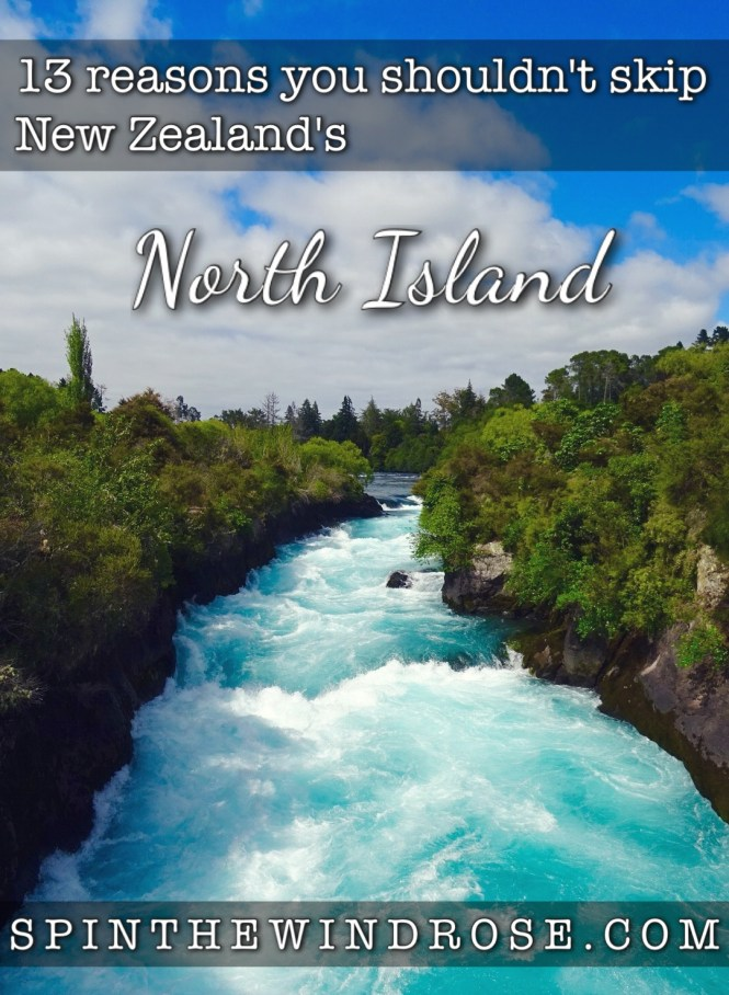 13 Reasons you shouldn't skip New Zealand's North Island - spinthewindrose.com