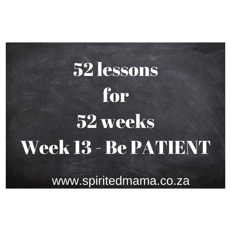 52lessons_52weeks_week14_be patient_spiritedmama