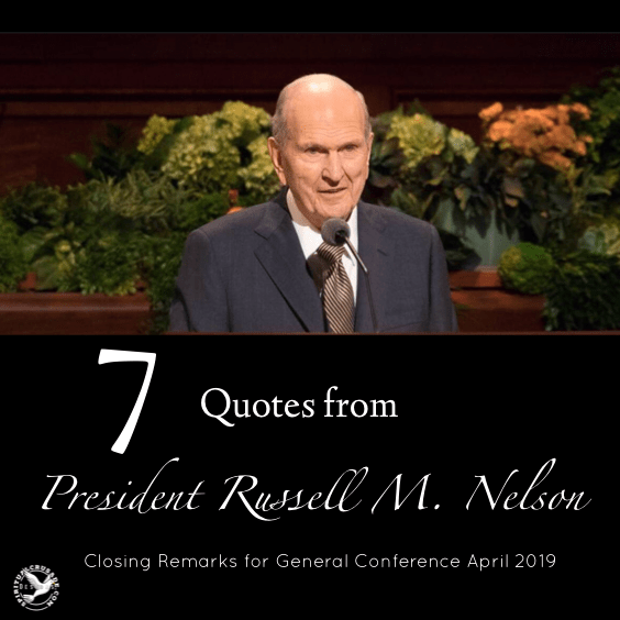 7 Quotes from President Russell M  Nelson's closing Remarks for