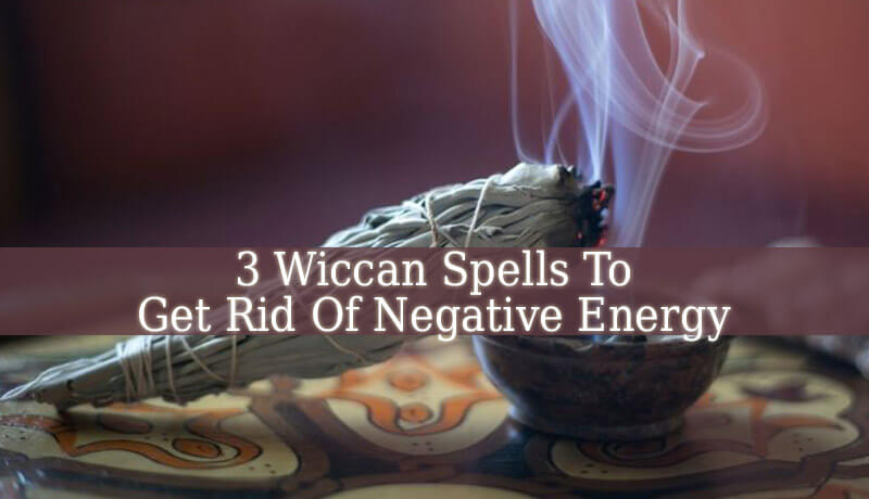 3 Powerful Wiccan Spells To Get Rid Of Negative Energy   Incantations Wiccan Spells To Get Rid Of Negative Energy