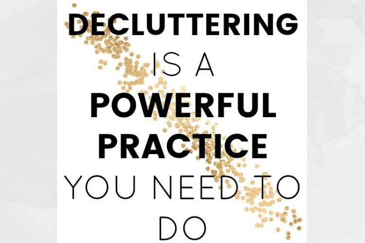 Why decluttering is a powerful practice you NEED to do