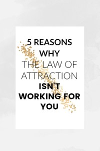 5 reasons why the law of attraction isn't working for you