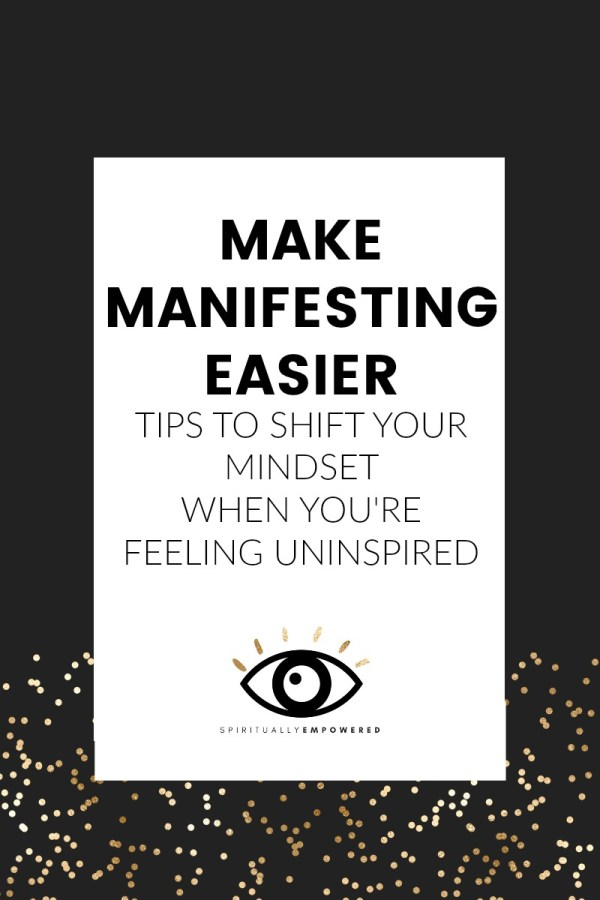 Make manifesting easier - spirituallyempowered