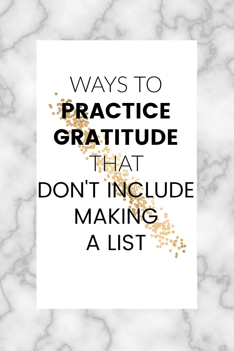 Ways to practice gratitude that don't include making a list. Tired of making gratitude lists and looking for a new ways to express appreciation? Here are some easy ways to incorporate gratitude into your life on a daily basis, covering all the areas of life we often take for granted.