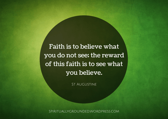 Faith is to believe what you do not see;