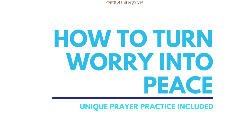 How To Turn Worry Into Peace