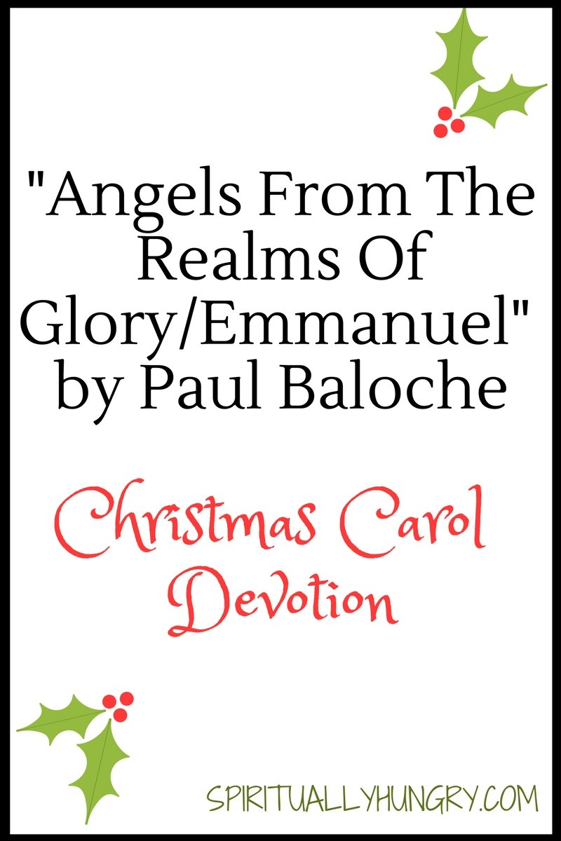 A devotional based off the Christmas song Angels from the Realms of Glory/Emmanuel by Paul Baloche. Day 20 of the 25 Days of Christmas Worship Song Devotions.