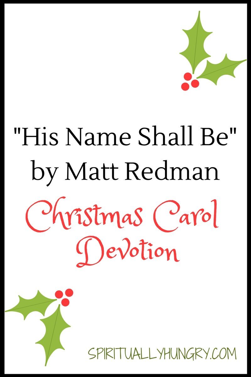 A devotional based off the Christmas song His Name Shall Be by Matt Redman. Day 22 of the 25 Days of Christmas Worship Song Devotions.
