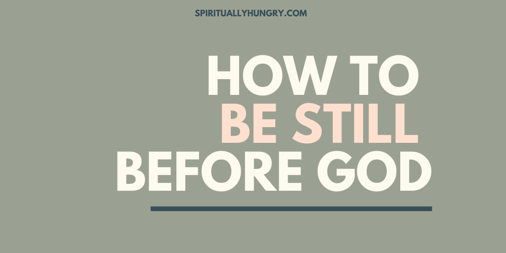 How To Be Still Before God