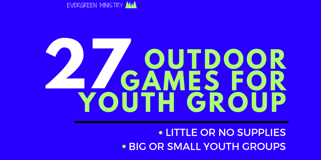 27 Outdoor Games For Youth Ministry