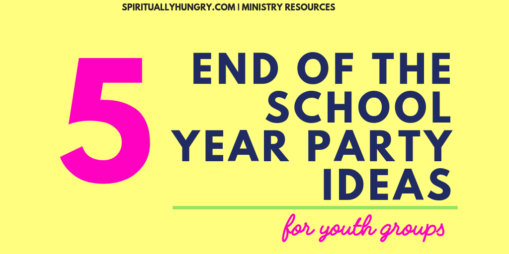 5 End Of The School Year Party Ideas For Youth Group