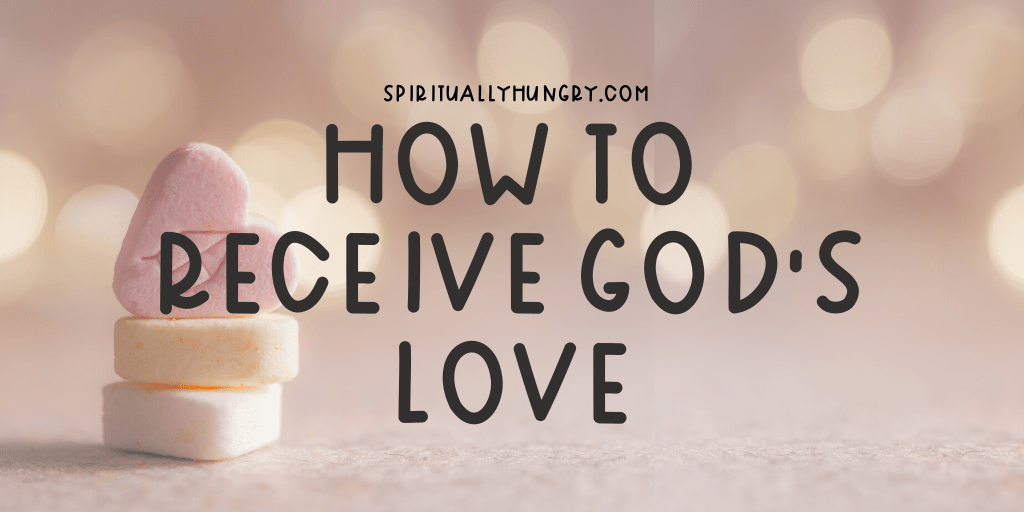 How To Receive God's Love