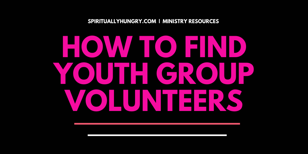 How To Find Volunteers For Youth Ministry