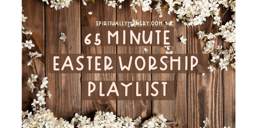 Easter Worship Songs Spiritually Hungry