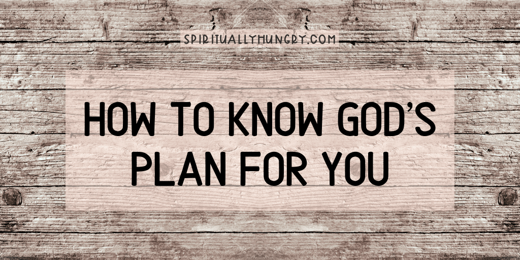 How To Know God's Plan For You