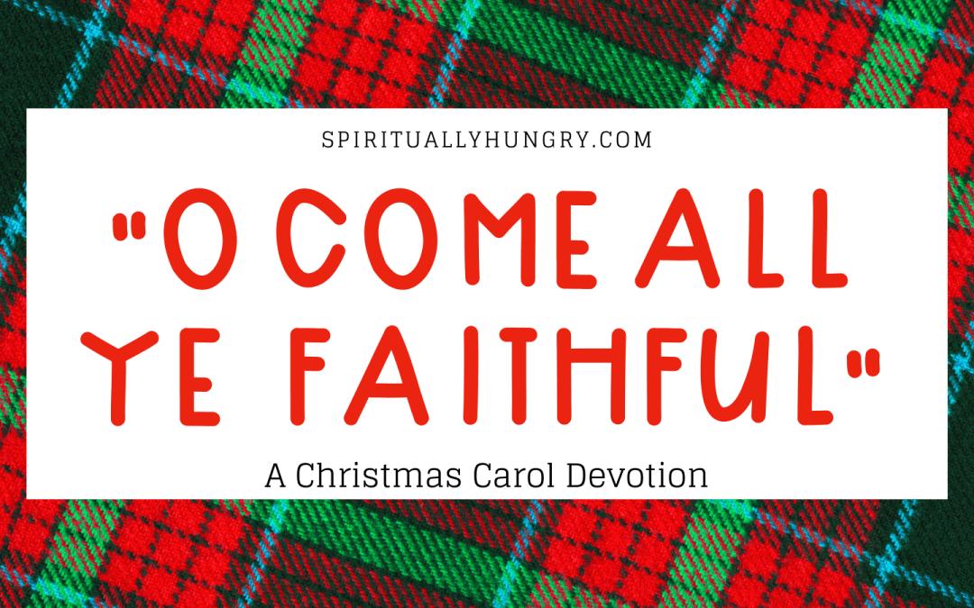 O Come All Ye Faithful Devotion | Christmas Devotions | Christmas Devotional