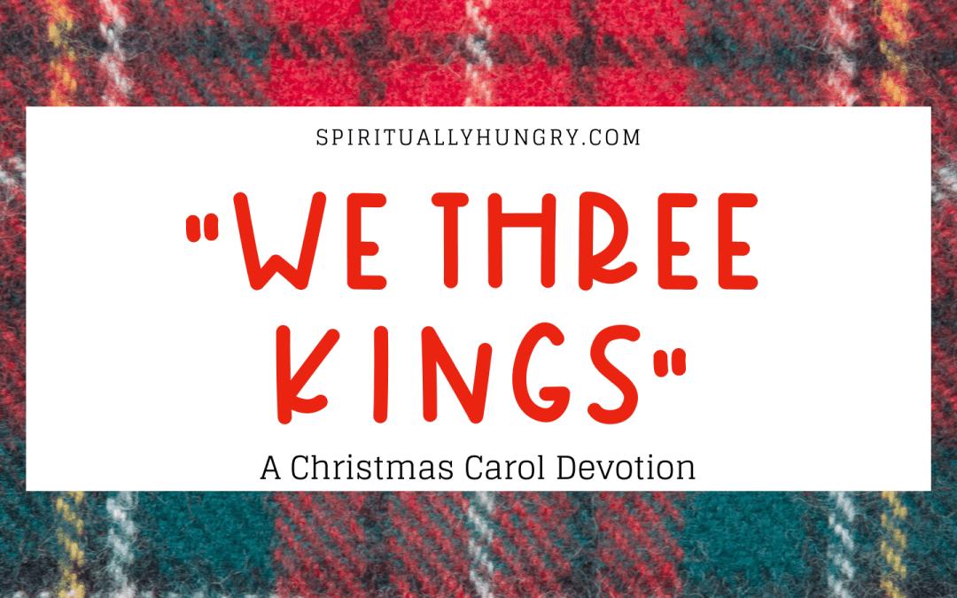 """""""We Three Kings"""" Christmas Devotional"""