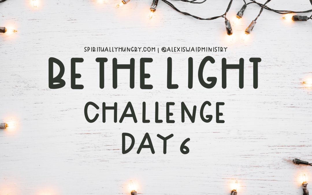 Be The Light Challenge Day 6
