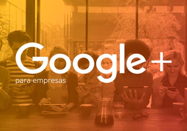 Aprenda como as grandes marcas estão usando o Google+