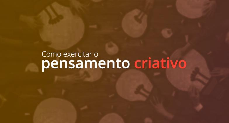 Como exercitar o pensamento criativo para a produção de conteúdo