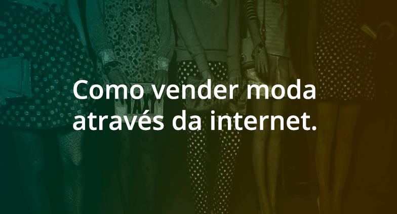 Como vender moda através da internet