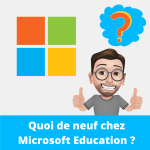 Quoi de neuf chez Microsoft Education YT