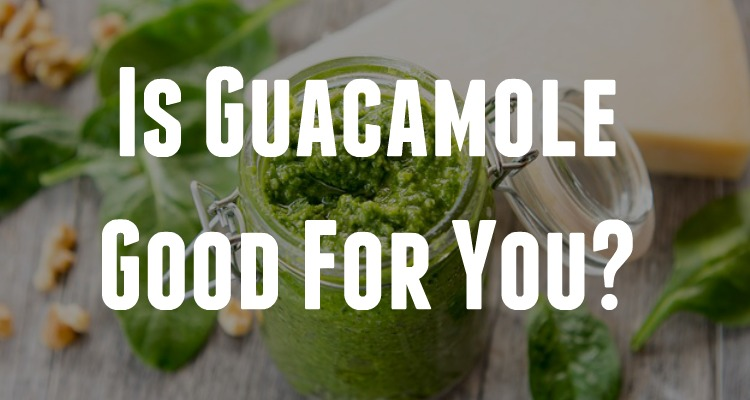 Is Guacamole Good For You?