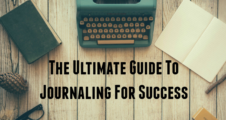 The Ultimate Guide To Journaling For Success