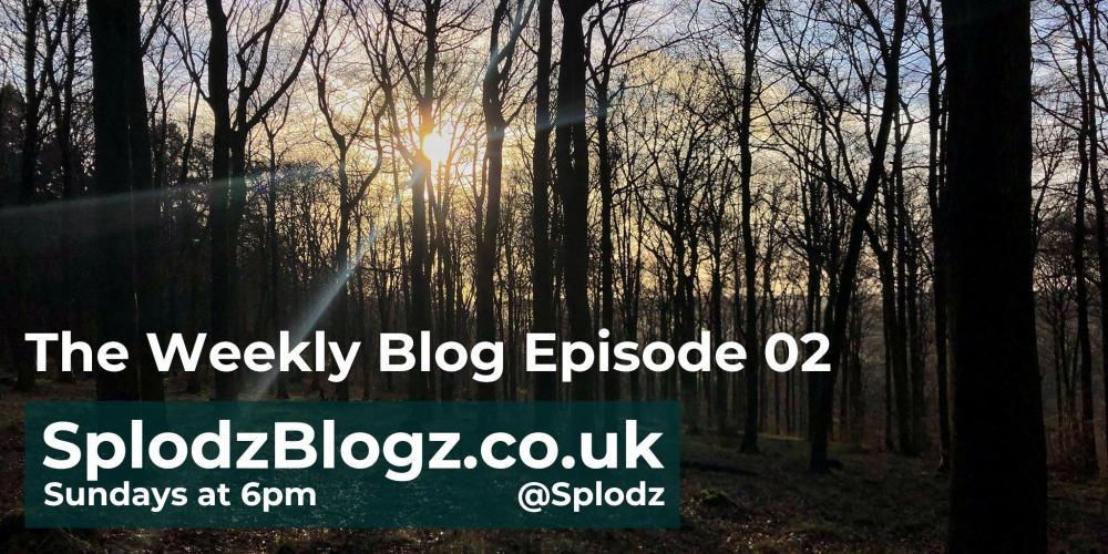 Splodz Blogz | The Weekly Blog Episode 02