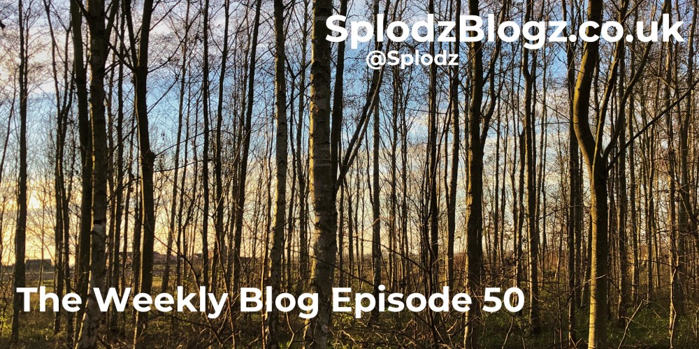 Splodz Blogz | The Weekly Blog Episode 50