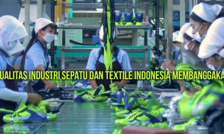 KUALITAS INDUSTRI SEPATU DAN TEXTILE INDONESIA MEMBANGGAKAN