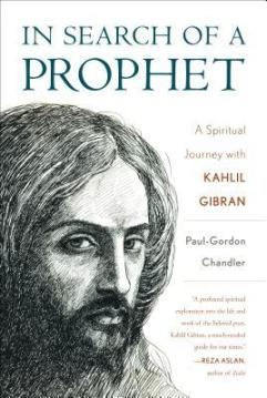"""""""In Search of a Prophet; A Spiritual Journey with Kahlil Gibran"""" with Paul-Gordon Chandler @ West Central Episcopal Mission 