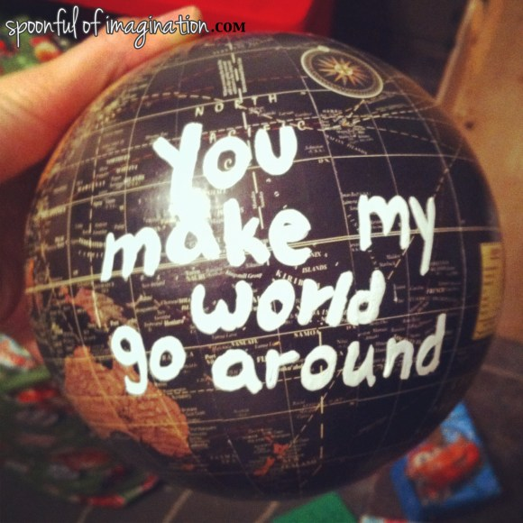 I wrote the words on this globe for Matt.