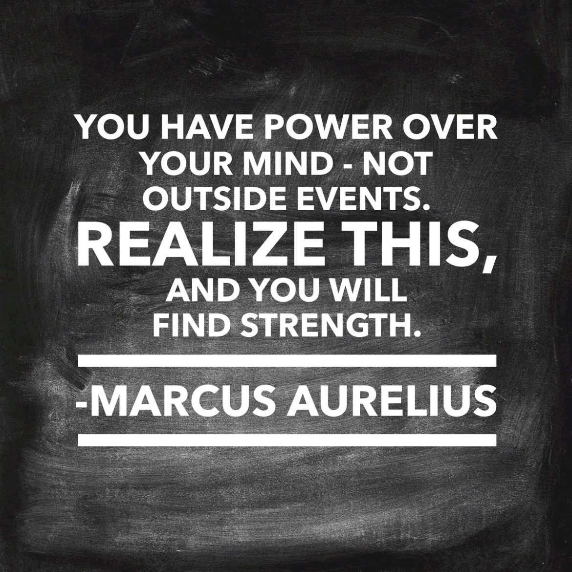 """""""You have power over your mind – not outside events. Marcus Aurelius quote"""
