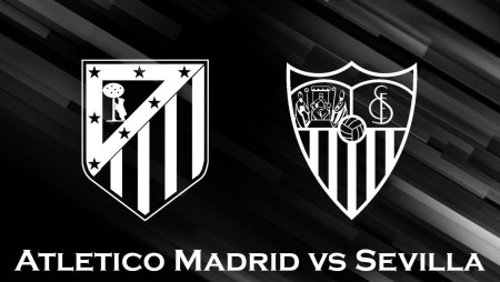 Athletico Madrid vs. Sevilla Prediction and Match Analysis