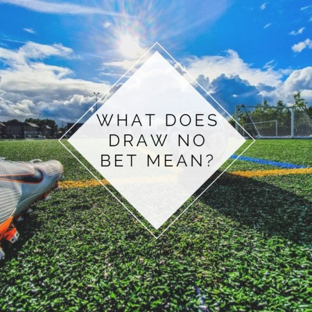 What Does Draw No Bet Mean?