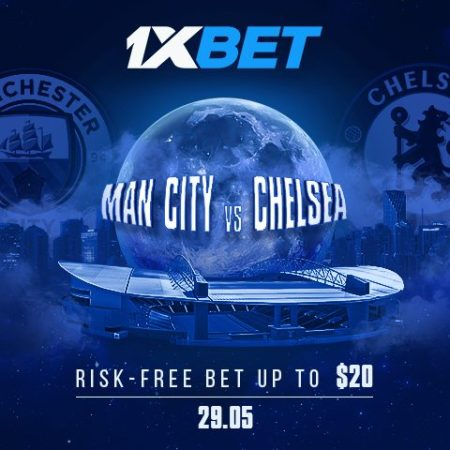 Up to $20 Risk-Free Bet from 1xBet on Man City – Chelsea Champions League Final