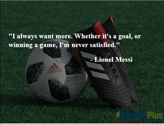 I always want more. Whether it's a goal, or winning a game, I'm never satisfied.