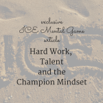Hard Work, Talent and the Champion Mindset