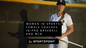 Women In Sports: Female Coaches In PRO Baseball and MLB