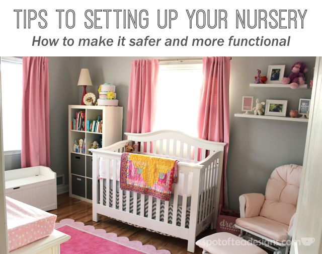 Tips to setting up your nursery to make it safer for baby and more functional for parents. #baby #nursery #parenting   spotofteadesigns.com