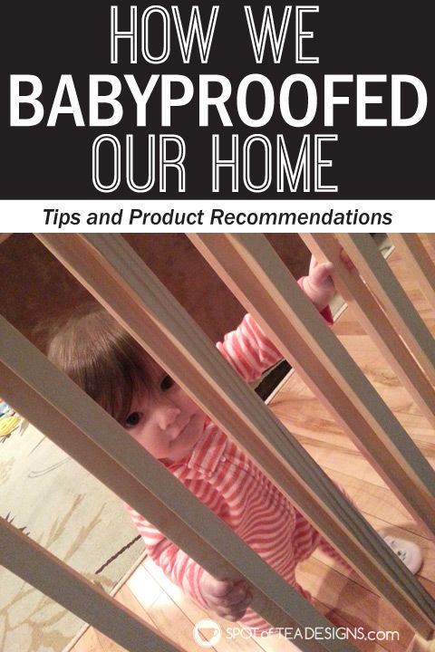 How we baby proofed our home. Tips and product recommendations   spotofteadesigns.com