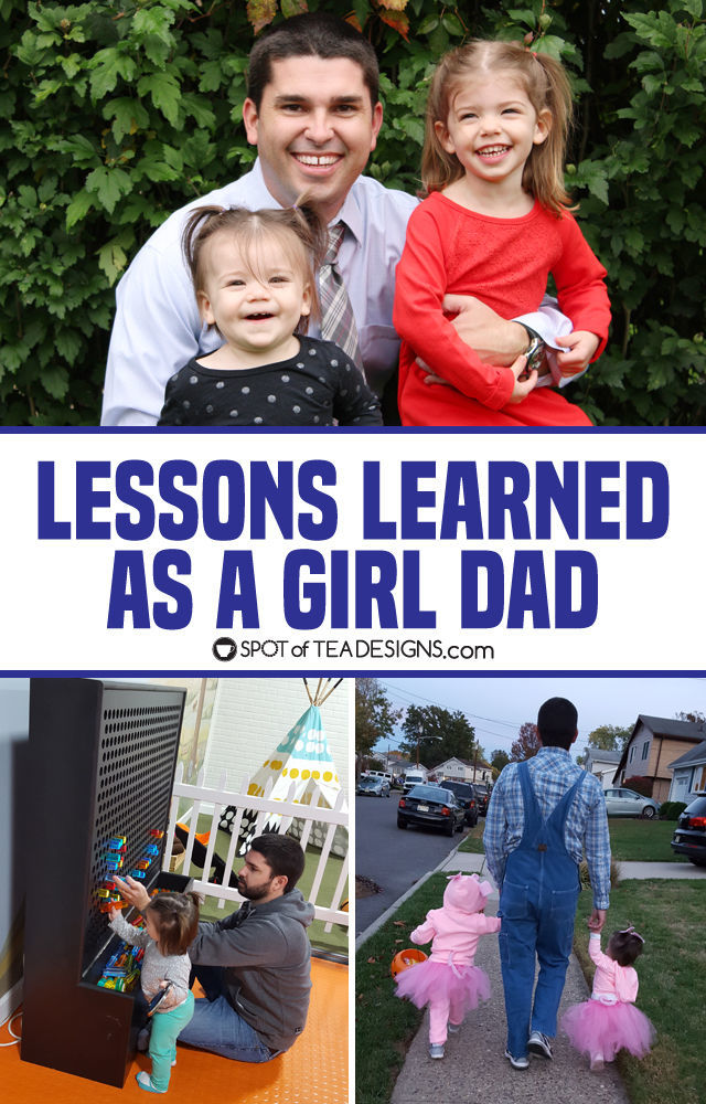 Lessons learned as a girl dad - things dad learns when raising daughters   spotofteadesigns.com